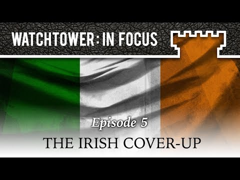 The Irish Cover-Up - Episode 5 - Watchtower: In Focus