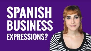 Ask a Spanish Teacher - Spanish Business Expressions?