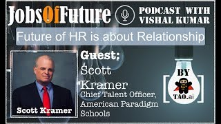 Future of HR is more Relationship than Data - Scott Kramer #JobsOfFuture #Podcast