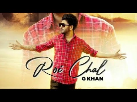 Roi Chal | G Khan
