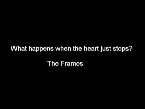 What happens when the heart just stops - The Frames (lyrics)