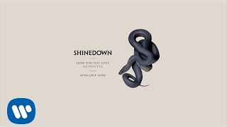 "Shinedown - ""How Did You Love (Acoustic)"" (Official Audio)"