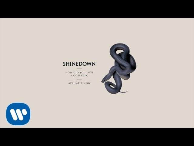 shinedown-how-did-you-love-acoustic-official-audio-shinedown