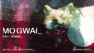 Mogwai - Pat Stains (Official Audio)