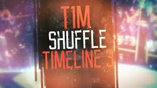 T1M SHUFFLE TIMELINE 3