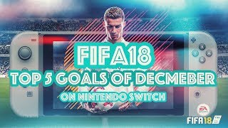 FIFA18 TOP 5 GOALS OF 2017 ON NINTENDO SWITCH ( FULL MANUAL )