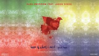 Alex 2morrow feat. Jason Singh - Love Is What I Need Your Love (Main Mix)
