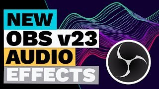 New OBS Studio (v23) Audio Filters and Effects