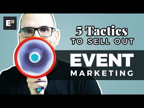 Event Marketing: 5 Tactics to Sell Out