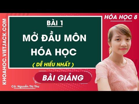 Mở đầu môn Hóa học - Bài 1 - Hóa học 8 - Cô Nguyễn Thị Thu (DỄ HIỂU NHẤT)