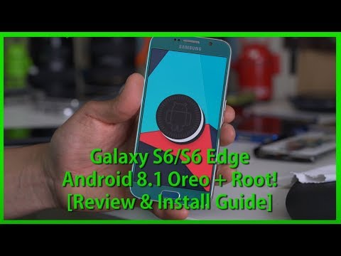 Galaxy S6/S6 Edge Android 8.1 Oreo + Root! [Review & Install Guide]
