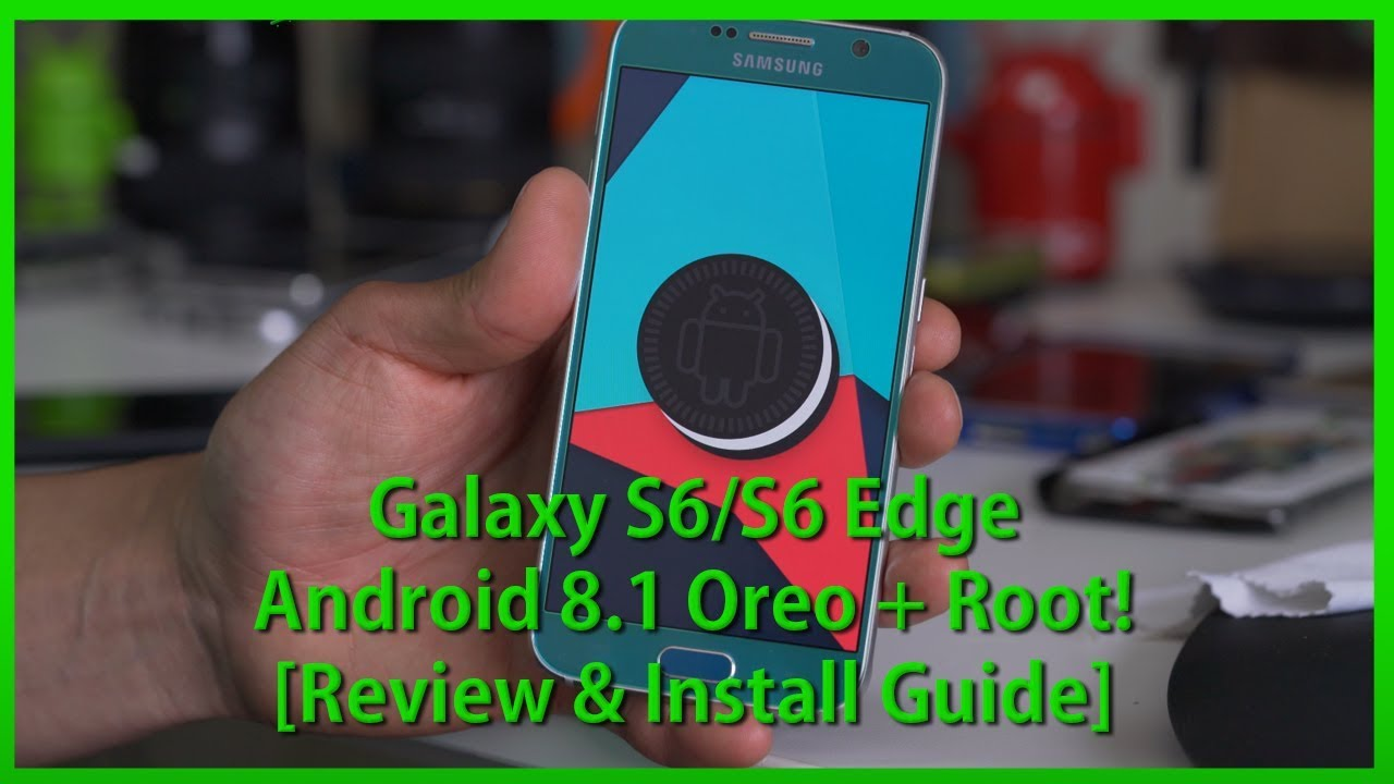 Galaxy S6/S6 Edge Android 8 1 Oreo + Root! [Review & Install Guide]