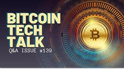 Bitcoin Tech Talk Issue #139 Q&A