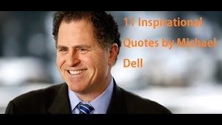 11 Inspirational Quotes by Michael Dell