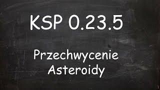 KSP 0.23.5 Przechwycenie Asteroidy