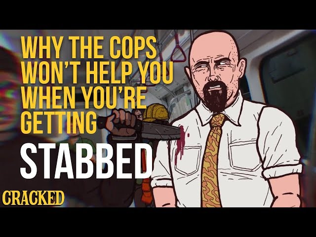 Why The Cops Won't Help You When You're Getting Stabbed