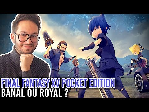 FINAL FANTASY XV POCKET EDITION, BANAL ou ROYAL ? | TEST iOS et Android