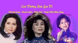 Con Đường Xưa Em Đi -  Phương Dung - Giao Linh - Thanh Tuyền - Tuyệt Phẩm Nhạc Vàng