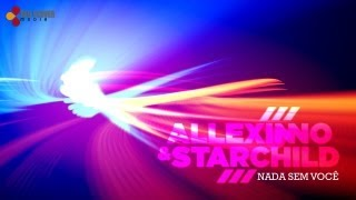 Allexinno & Starchild - Nada Sem Você (with lyrics)