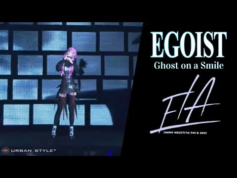 EGOIST【LIVE 2017】 Ghost on a Smile  [Full HD]