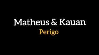 Matheus & Kauan - perigo (LETRA)
