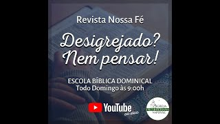 2ª LIÇÃO ESCOLA DOMINICL 10.01.21- DESIGREJADOS