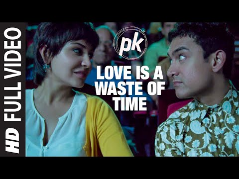'Love is a Waste of Time' FULL VIDEO SONG | PK | Aamir Khan | Anushka Sharma | T - series