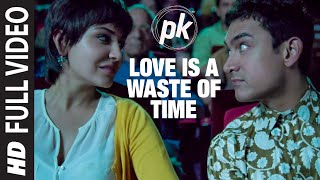 'Love is a Waste of Time' FULL VIDEO SONG | PK | Aamir Khan | Anushka Sharma | T-series(Watch 'Love is a Waste of Time' FULL VIDEO song in the voice of Sonu Nigam and Shreya Ghoshal from the movie PK starring Aamir Khan, Anushka Sharma ..., 2015-01-28T13:02:20.000Z)