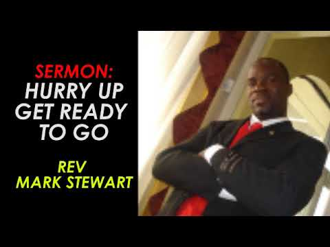 Hurry Up Get Ready To Go - Rev Mark Stewart
