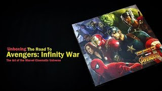 Unboxing The Road to Avengers Infinity War  - The Art of the Marvel Cinematic Universe
