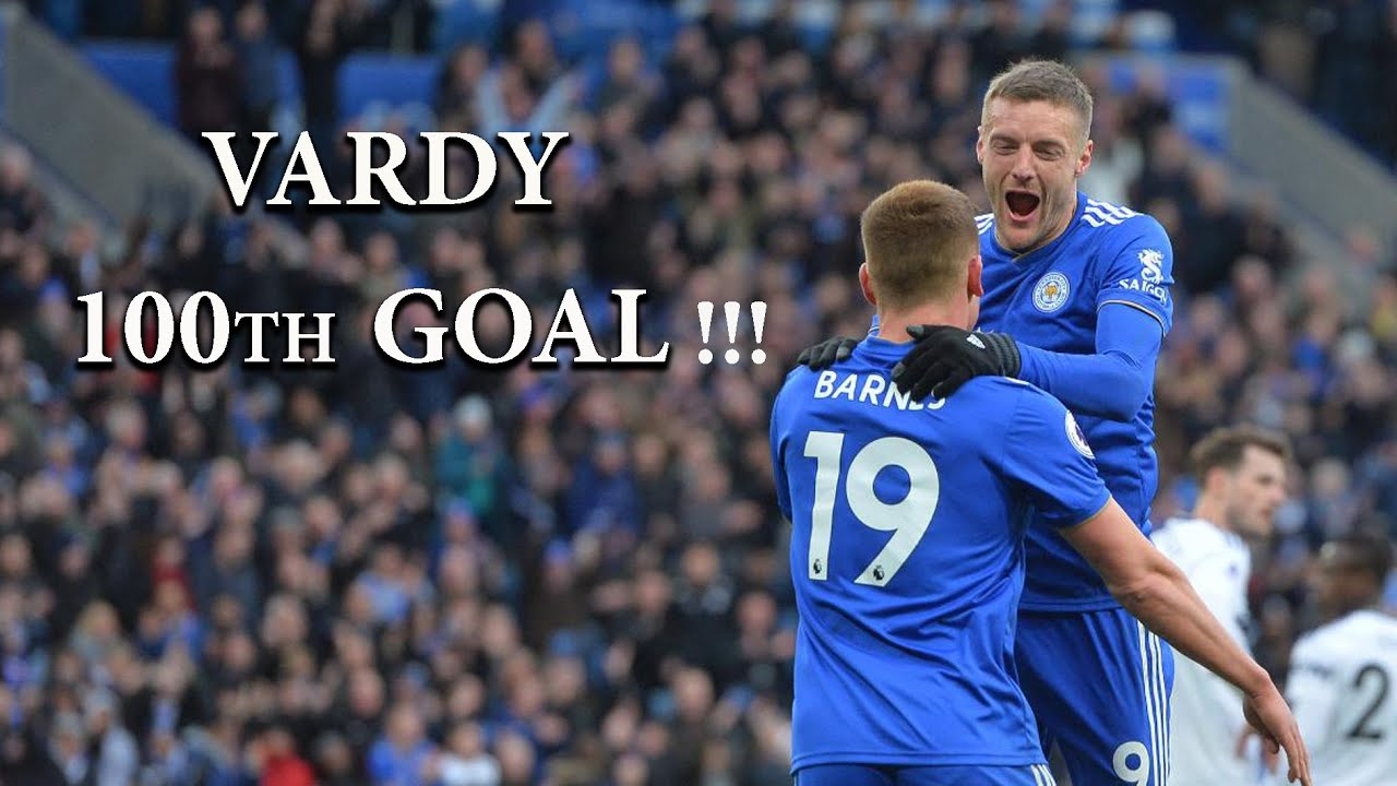 VARDY 100th GOAL !!!!!! Leicester City v Fulham - YouTube