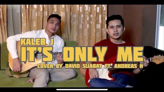 It's Only Me - Kaleb J (Cover by David Sijabat Ft. Andreas Hutahaean)
