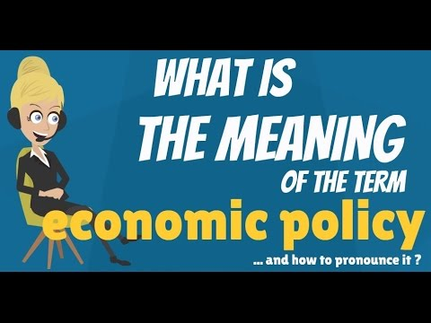 What is ECONOMIC POLICY? What does ECONOMIC POLICY mean? ECONOMIC POLICY definition