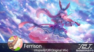【國人原創電音】【烏托邦】Ferrison - Utopia烏托邦(Original Mix)