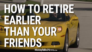 How to Retire Earlier Than Your Friends