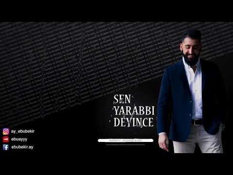 Ebubekir Ay Sen Yarabbi Deyince 2018