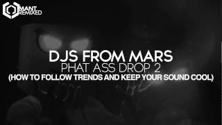Djs From Mars - Phat Ass Drop 2 (How To Follow Trends And Keep Your Sound Cool)