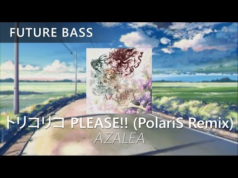 AZALEA - Torikoriko PLEASE!! (PolariS Remix)