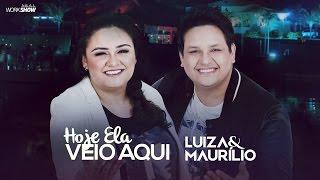 Luiza e Maurílio – Hoje ela veio aqui - DVD Luiza e Maurílio Ao Vivo #LuizaeMaurilioAoVivo