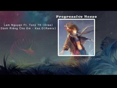 [ Progressive House] Lam Nguyen Ft. Tony TK (Dree) - Dành Riêng Cho Em - Kaz.D Remix