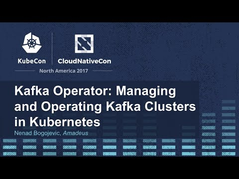Kafka Operator: Managing and Operating Kafka Clusters in Kubernetes [A] - Nenad Bogojevic