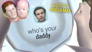 Klozette Boğularak Ölmek ! Who's Your Daddy #2