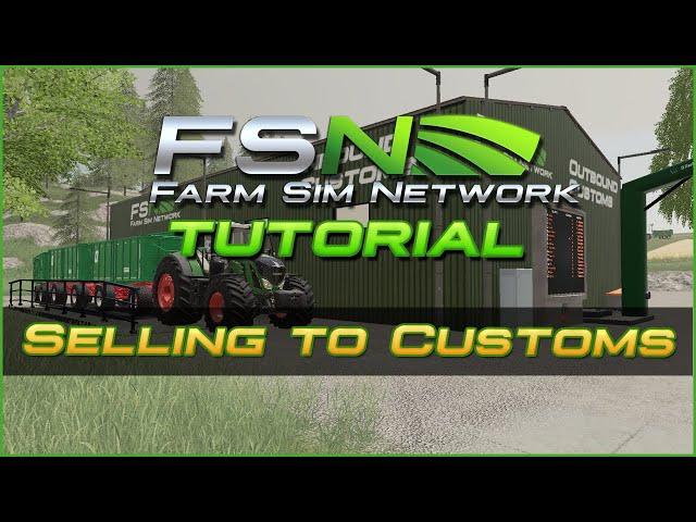 Selling to Customs   Farm Sim Network (FSN) Tutorial #15