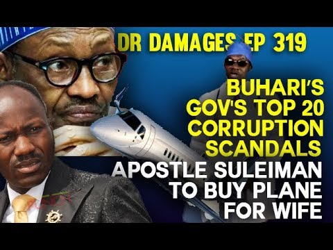 Dr. Damages Show - ep 319: Buhari's Top 20 Corruption Cases , Apostle Suleiman to buy plane for wife