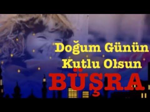 BÜŞRA İyi ki Doğdun :)  3. VERSİYON *happy birthday Büşra*