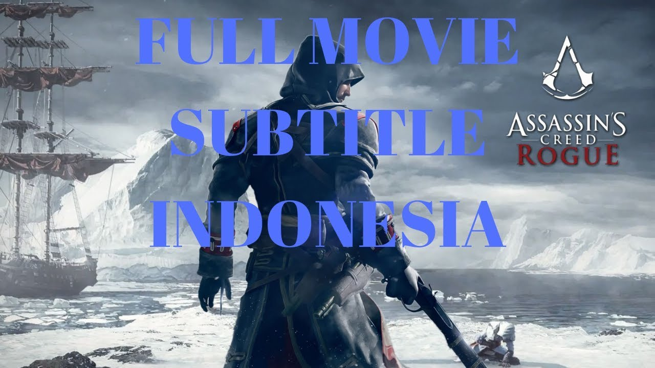 Assassin S Creed Rogue Full Game Movie Cutscene Subtitle Indonesia