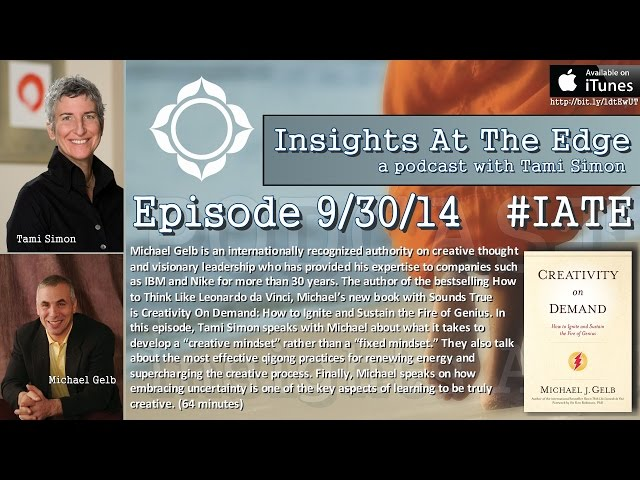 Michael Gelb – Insights At The Edge Podcast w/Tami Simon (#IATE 9/30/14)