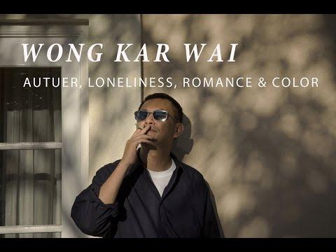 Asian Cinema Wong Kar Wai: Auteur, Loneliness, Romance, Colors