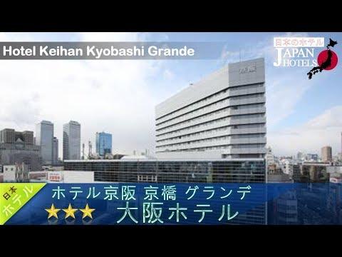 Hotel Keihan Kyobashi Grande - Osaka Hotels, Japan