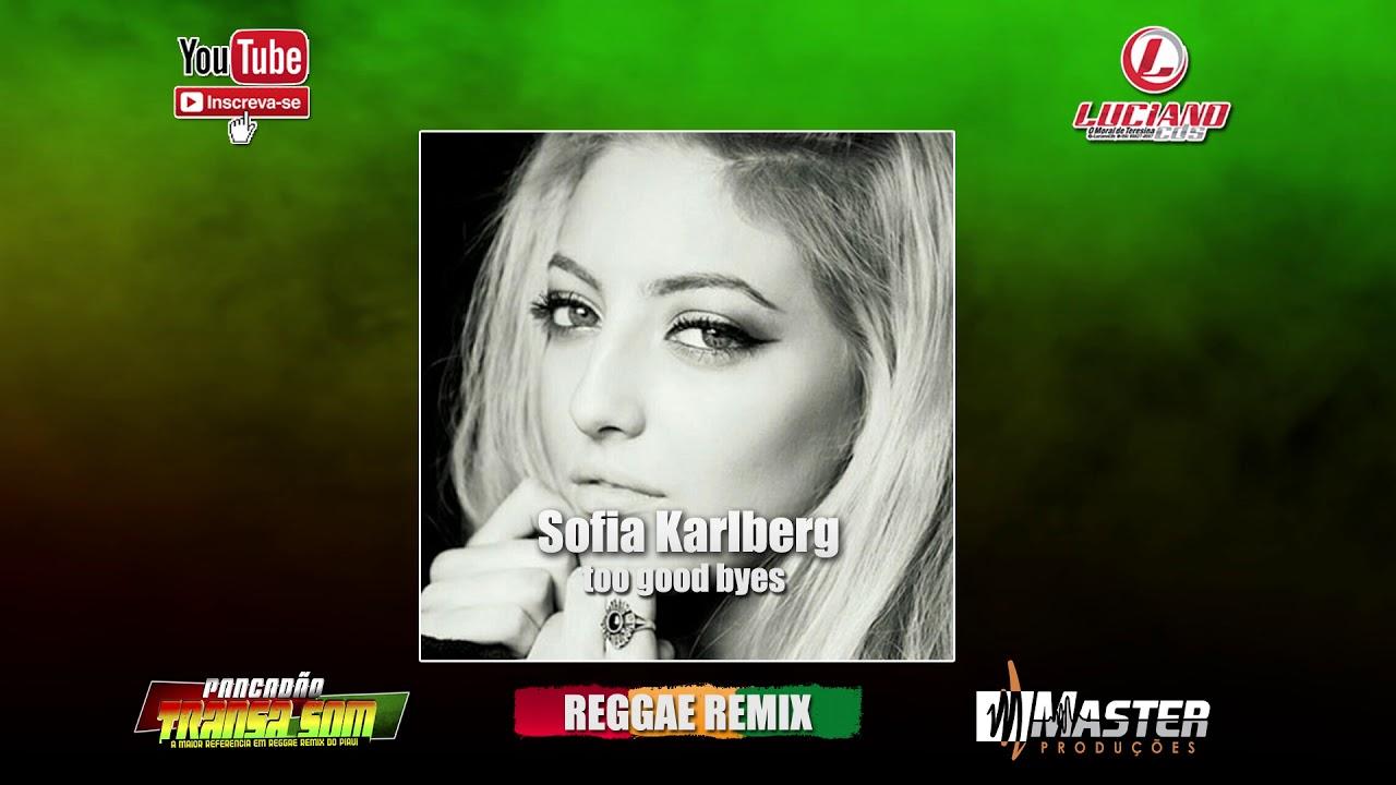 Sofia karlberg - KarToo Good At Goodbyes (Reggae Remix) Master Produções